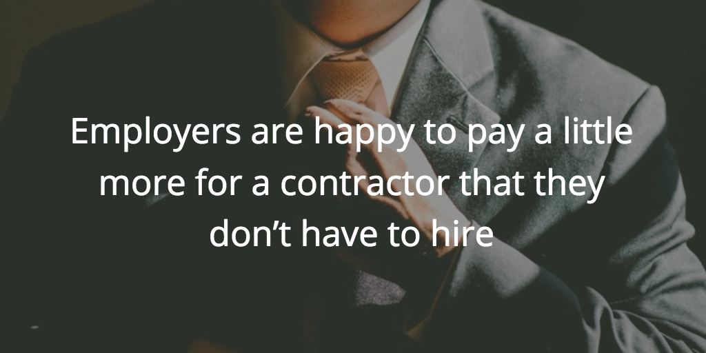happy to pay a little more for a contractor that they don't have to hire