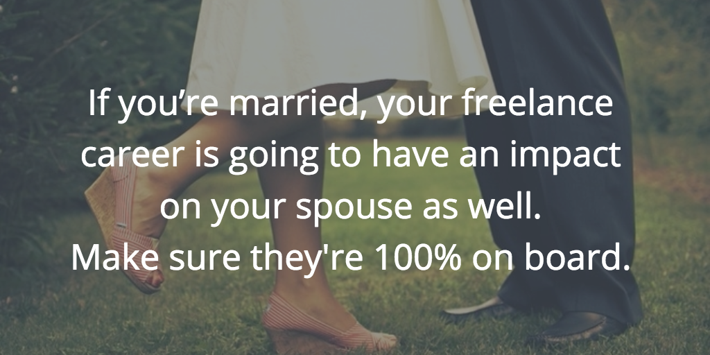 If you're married, your freelance career is going to have an impact on your spouse as well.