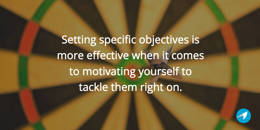 Setting specific objectives, on the other hand, is more effective when it comes to motivating yourself to tackle them right on.