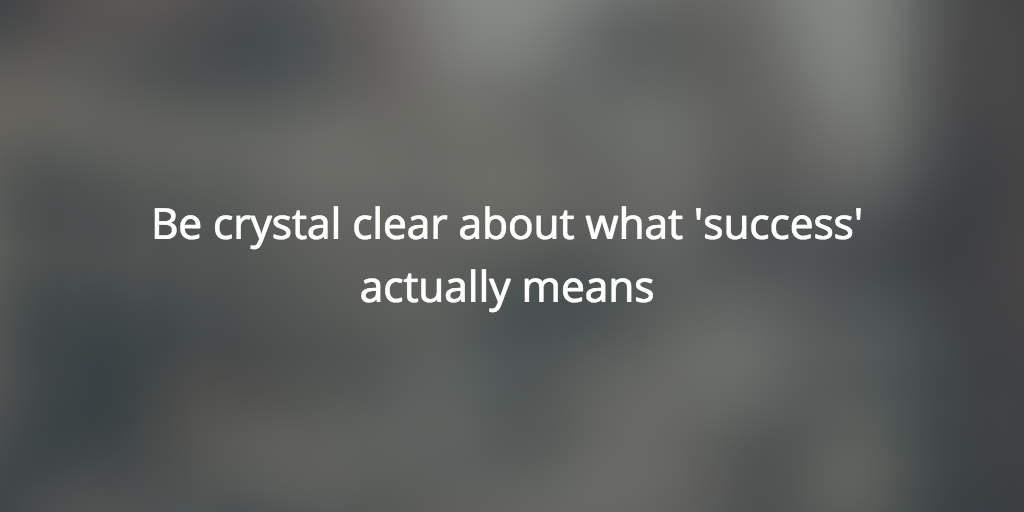 Be clear about success