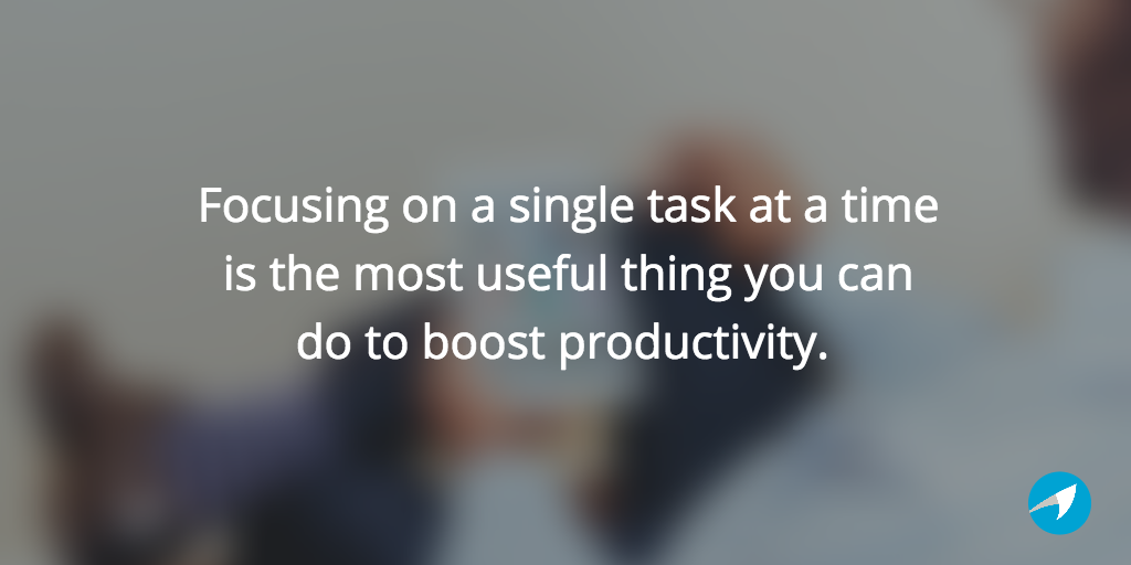 focusing on a single task at a time is the most useful thing you can do to boost productivity.