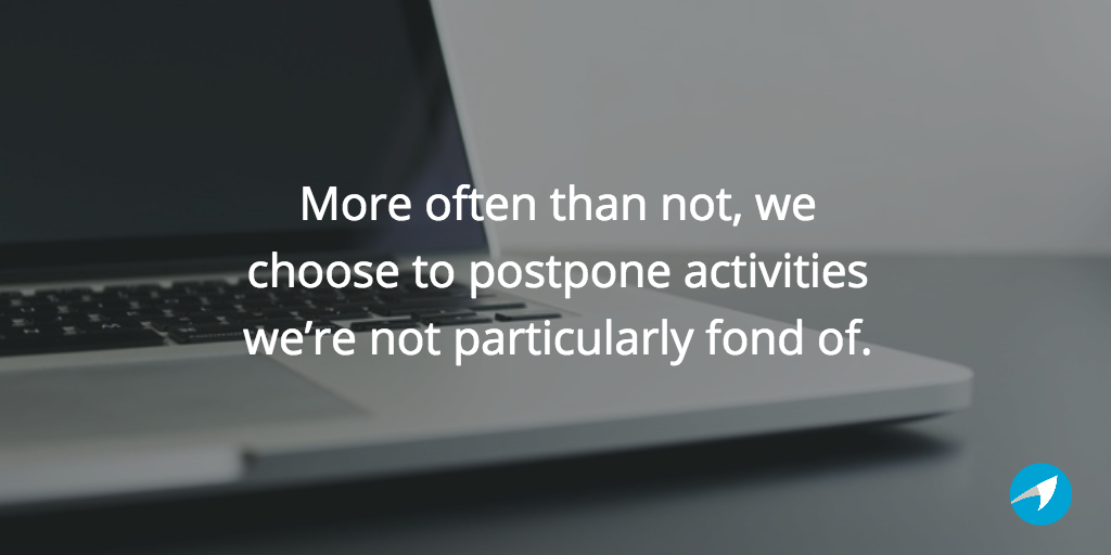 More often than not, we choose to postpone activities we're not particularly fond of