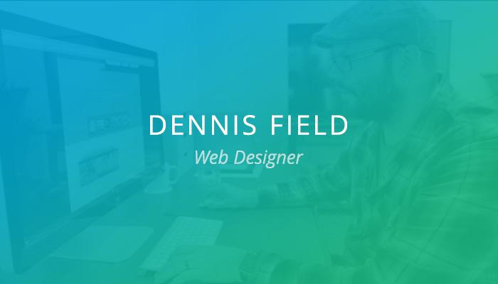 Customer Spotlight: Dennis Field